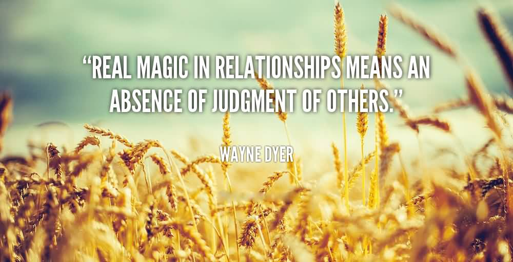 Absence Quotes Real magic in relationships means an absence of judgment