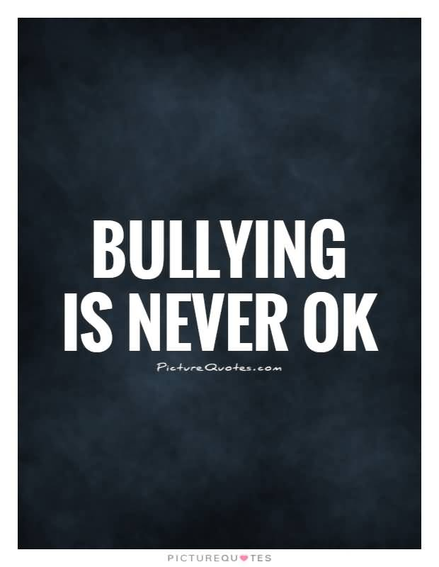 Bullied Quotes Bullying is never ok