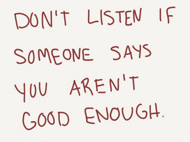 Bullied Quotes Don't listen if someone says you aren't good enough