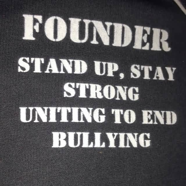 Bullied Quotes Founder stand up stay strong uniting to end bullying