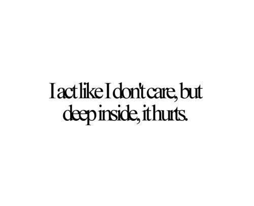 Bullied Quotes I act like i don't care, but deep inside, it hurts