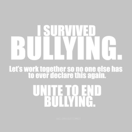 Bullied Quotes I survived bullying let's work together so no one else has to ever declare this again