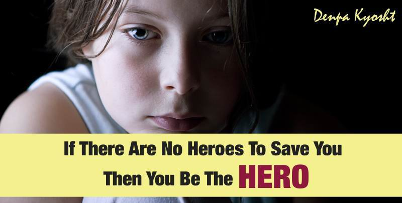 Bullied Quotes If there are no heroes to save you then you be the hero