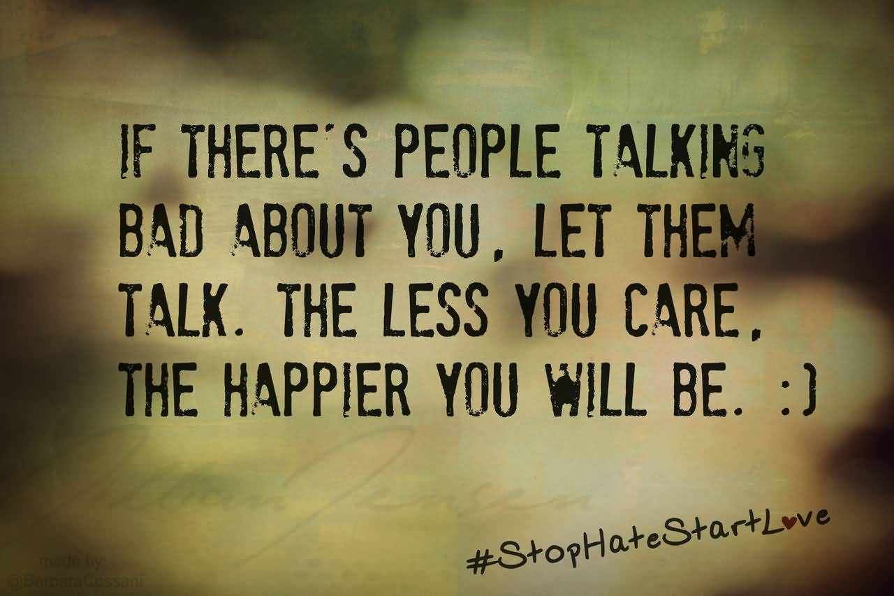 Bullied Quotes If there's people talking bad about you, let them talk