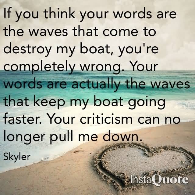 Bullied Quotes If you think your words are the waves that come to destroy my boat you're wrong Skyler
