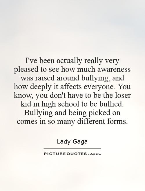 Bullied Quotes I've been actually really very pleased to see how much awareness was raised around bullying