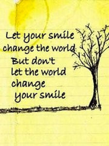 Bullied Quotes Let your smile change the world but don't let the world change your smile