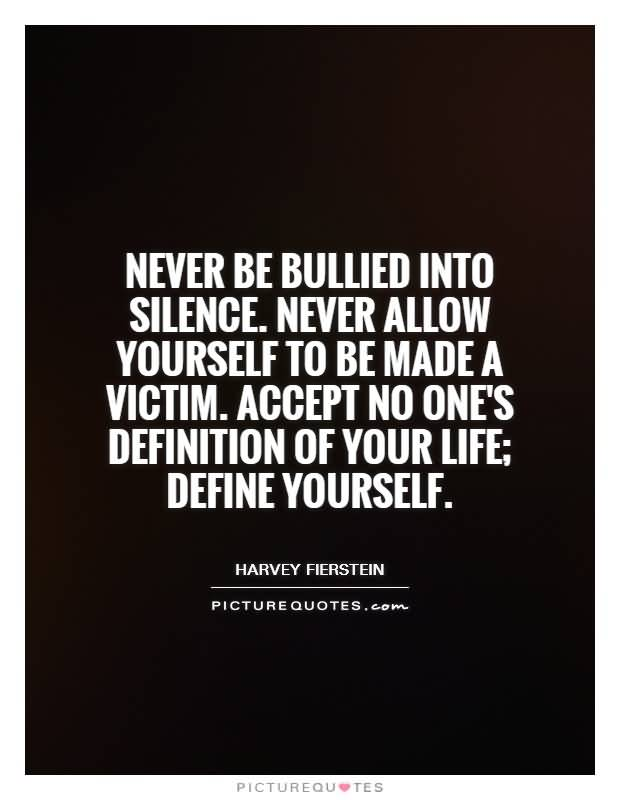 Bullied Quotes Never be bullied into silence never allow yourself to be made a victim accept no ones Harvey Fifrstfin