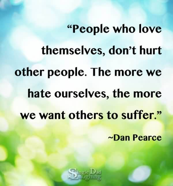 Bullied Quotes People who love themselves don't hurt other people Dan Pearce