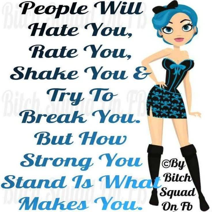 Bullied Quotes People will hate you rate you shake you & try to break you
