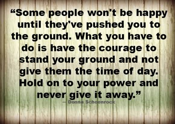 Bullied Quotes Some people won't be happy until they're pushed you to the ground Donna Schaenrock