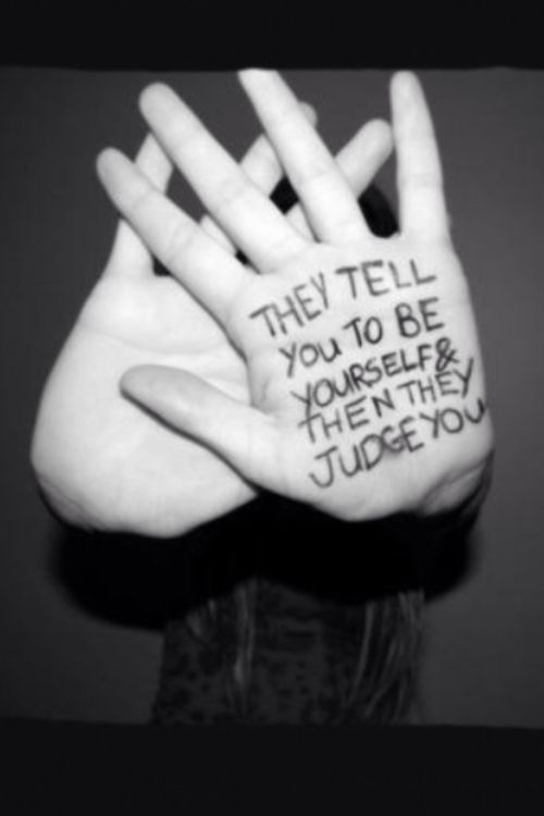 Bullied Quotes They tell you to be yourself & then they judge you