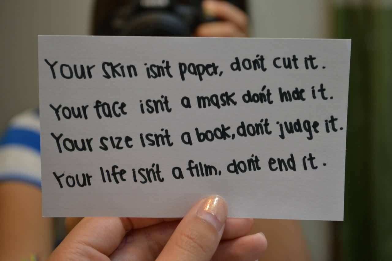 Bullied Quotes Your skin isn't papet don't cut it your face isn't a mask don't hide it