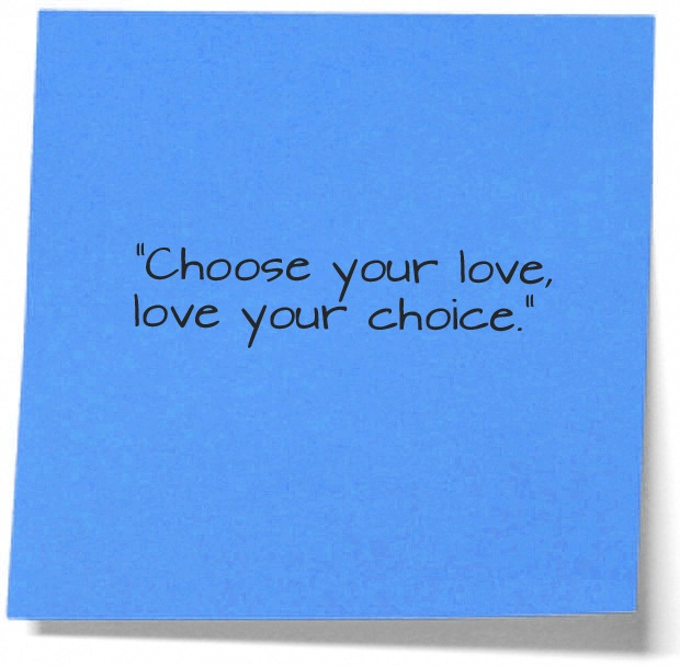 Choice Sayings Choose Your Love, Love Your Choice