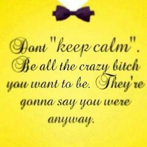 Crazy Bitch Quotes Don't keep x