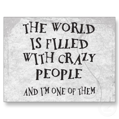 Crazy Bitch Quotes The world is filled with crazy people