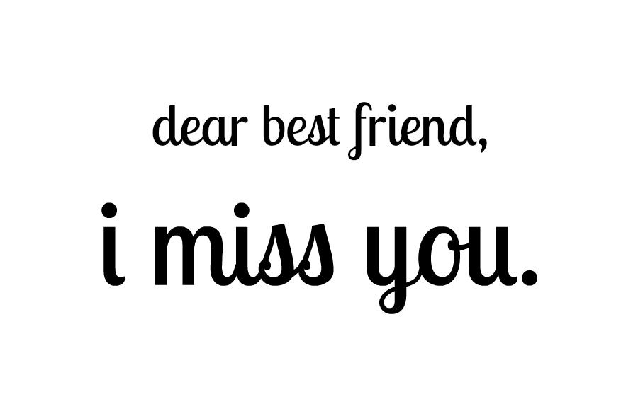 Dear Best Friend I Miss You Getting