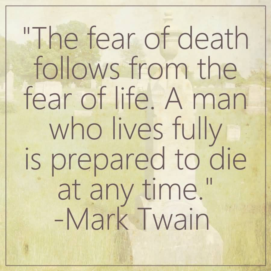 Quotes For Life And Death Die Quotes The Fear Of Death Follows From The Fear Of Lifea Man