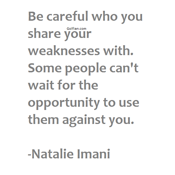 Fake Family Quotes Be careful who you share your weaknesses with. Some people can't wait for the opportunity to use them against you. Natalie Imani