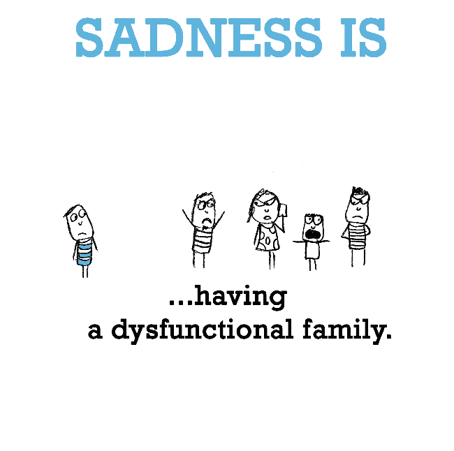 Fake Family Quotes Sadness is having a dysfunctional family