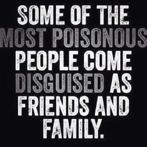 Fake Family Quotes Some of the most poisonous people come disguised as friends and family