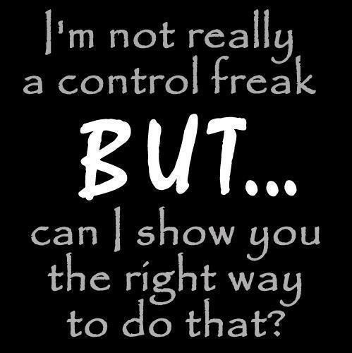 Freaky Quotes Im not really a control freak but can i show you the right way to do that