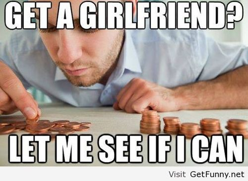 Funny Girlfriend Memes Get A Girlfriend Let Me See If I Can Pictures