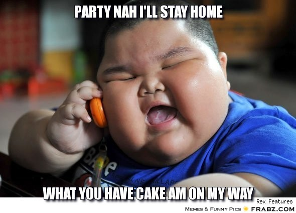 Funny Nah Memes Party nah i'll stay home what you have cake am on my way