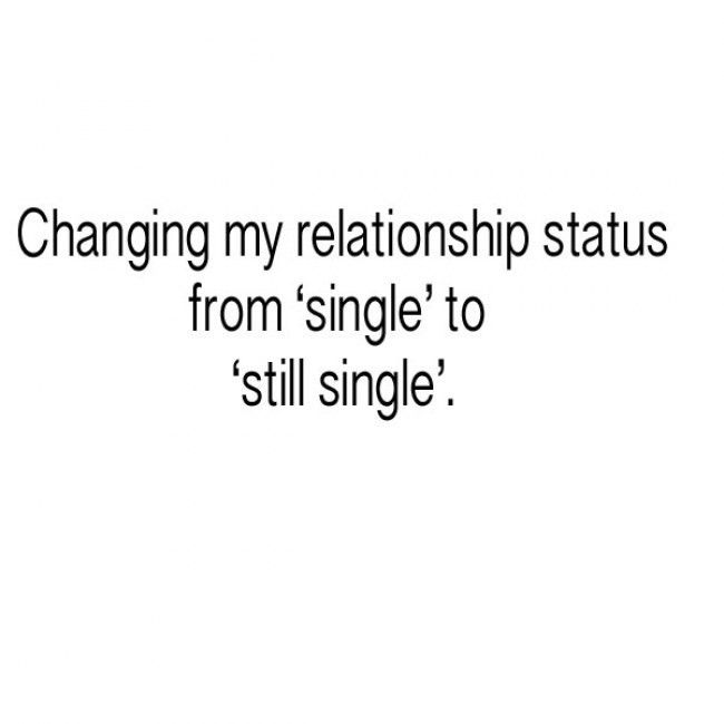 Funny Single Memes Changing my relationship status from single to still single