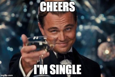 Funny Single Memes Cheers i'm single