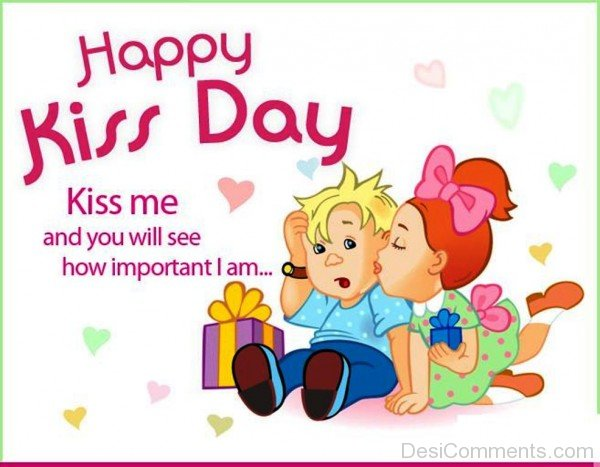 Happy Kiss Day Kiss Me And You Will See HOw Important I Am