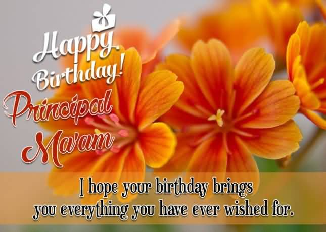 I Hope Your Birthday Bring You Everything You Have Ever Wished For Happy Birthday Principal Ma'am Wonderful Greetings
