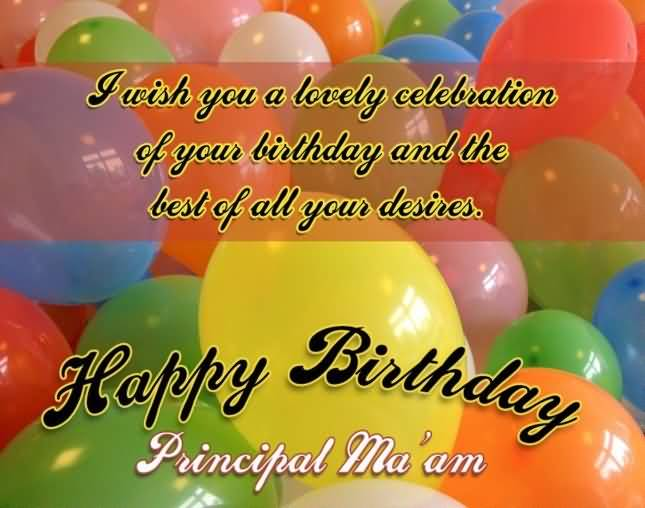 I Wish You A lovely Celebration Of Your Birthday Principal Ma'am