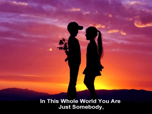In This Whole World You Are Just Somebody Happy Propose Day
