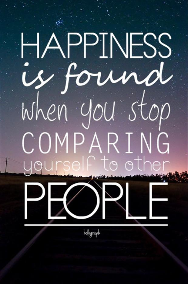 Inspirational Happiness Sayings Happiness is found when you stop comparing youself to other people