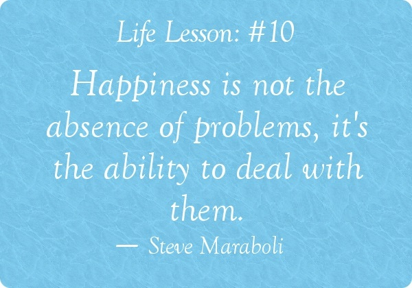 Inspirational Happiness Sayings Happiness is not the absence of problems it's the ability to deal with them. Steve Maraboli