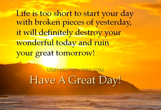 Inspirational Happiness Sayings Life is too short to start your day with broken pieces of yesterday it will definitely destroy your