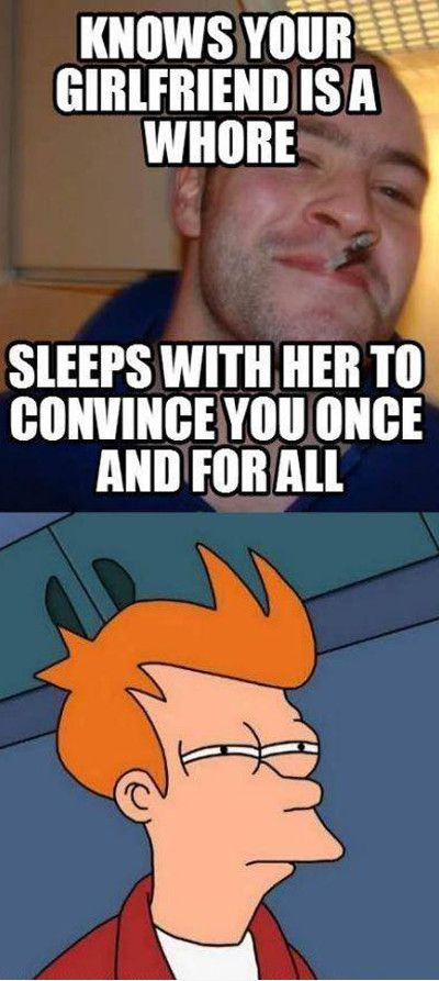 Knows Your Girlfriend Is A Whore Sleeps With Her To Convince You Once And For All Funny Girlfriend Memes Graphics