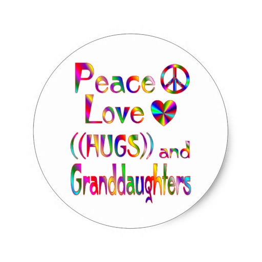 Peace love hugs and granddaughters