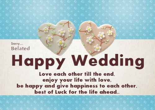 Sorry Belated Happy Wedding Best Of Luck For The Life Ahead