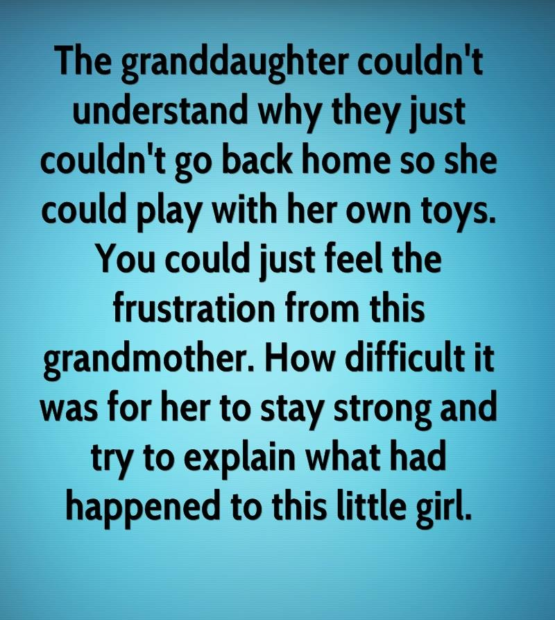 The granddaughter couldn't understand why they just couldn't go back home so she could play with her own toys