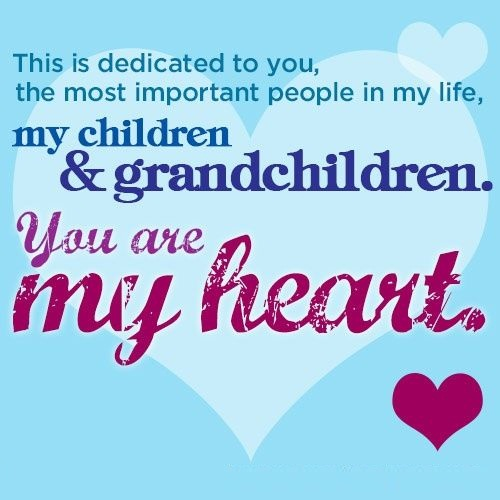 This is dedicated to you the most important people in my life my children and granddaughter you are my heart