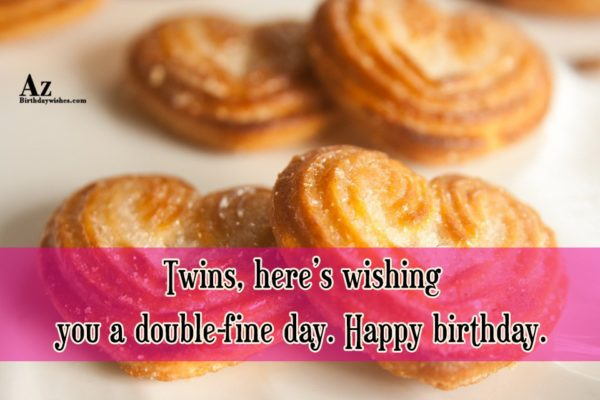 Twins Here's Wishing You A Very Happy Birthday