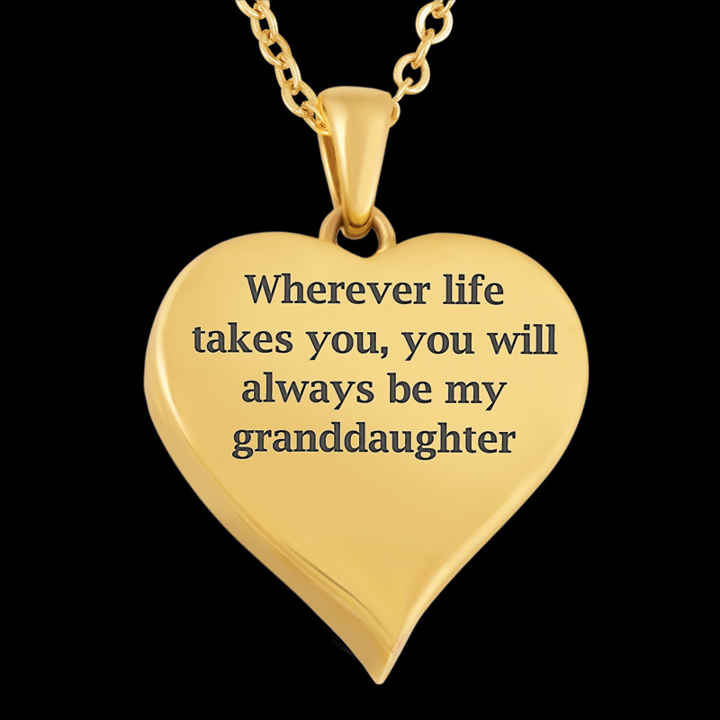 Where life takes you, you will always be my granddaughter