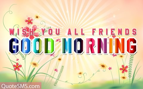 Wish You All Friends Good Morning Wishes