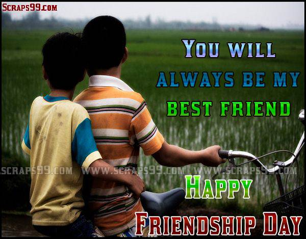 You Will Always Be My Best Friend Happy Friendship Day Wishes