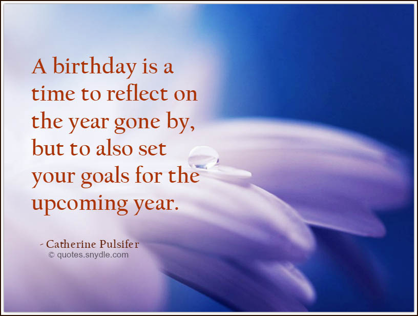 a birthday is a time to reflect on the year gone by, but to also set your goals for the upcoming year. Catherine pulsifer