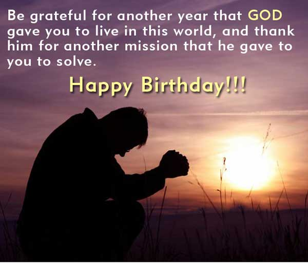 be grateful for antoher year that god gave you to live iin this world, and thank him for another mission that he gave to you to solve. happy birthday!!!