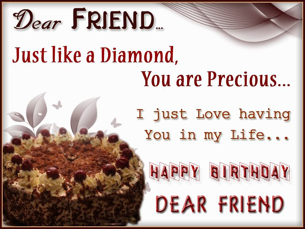 just like a diamond, you are precious... i just love having you in my life... happy birthday dear friend.