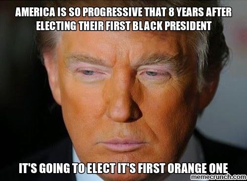 America I So Progressive That 8 Years After Electing Their First Black President Donald Trump Funny Memes